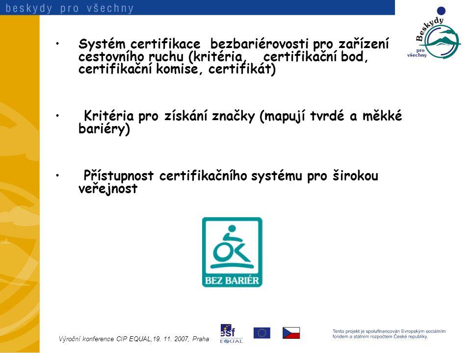 Systém certifikace bezbariérovosti pro zařízení cestovního ruchu (kritéria, certifikační bod, certifikační komise, certifikát) Kritéria pro získání značky (mapují tvrdé a měkké bariéry) Přístupnost certifikačního systému pro širokou veřejnost Výroční konference CIP EQUAL,19.