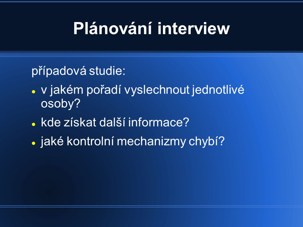 Plánování interview případová studie: v jakém pořadí vyslechnout jednotlivé osoby.