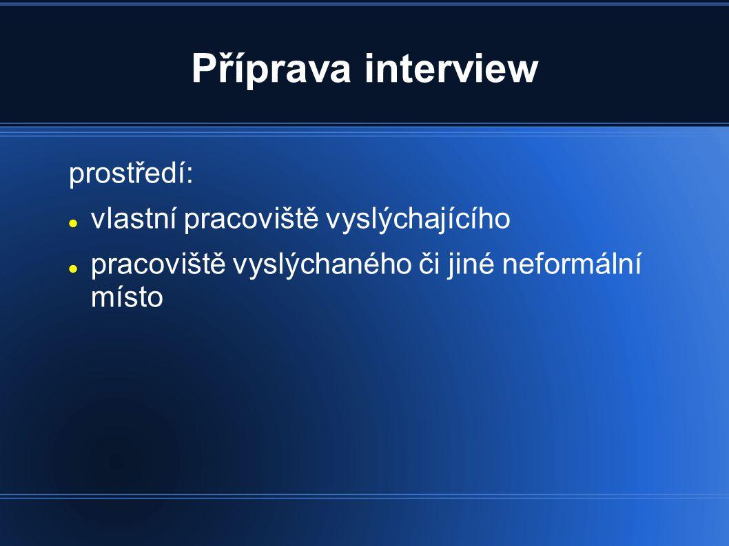 Příprava interview prostředí: vlastní pracoviště vyslýchajícího pracoviště vyslýchaného či jiné neformální místo