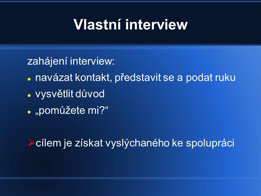"""Vlastní interview zahájení interview: navázat kontakt, představit se a podat ruku vysvětlit důvod """"pomůžete mi?  cílem je získat vyslýchaného ke spolupráci"""