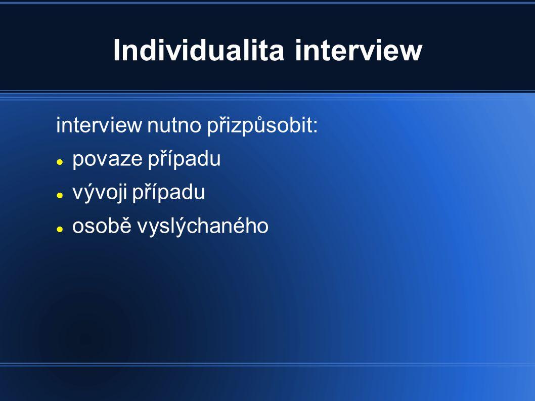 Individualita interview interview nutno přizpůsobit: povaze případu vývoji případu osobě vyslýchaného osobě vyslýchajícího
