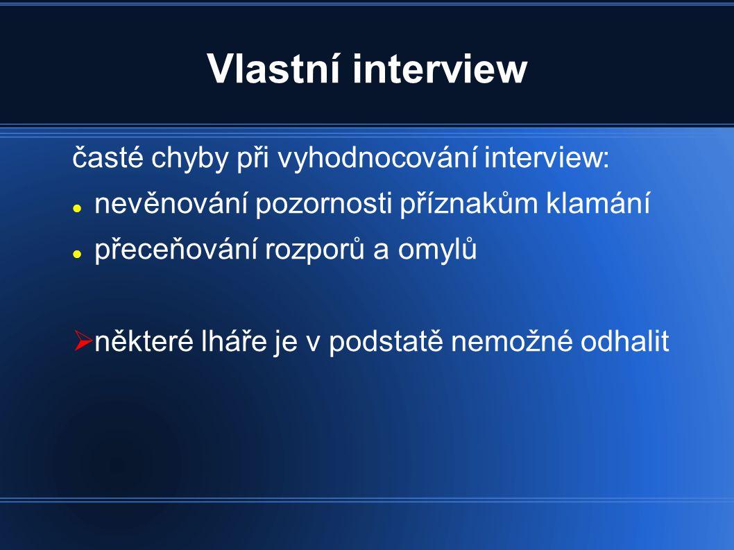 Vlastní interview časté chyby při vyhodnocování interview: nevěnování pozornosti příznakům klamání přeceňování rozporů a omylů  některé lháře je v podstatě nemožné odhalit