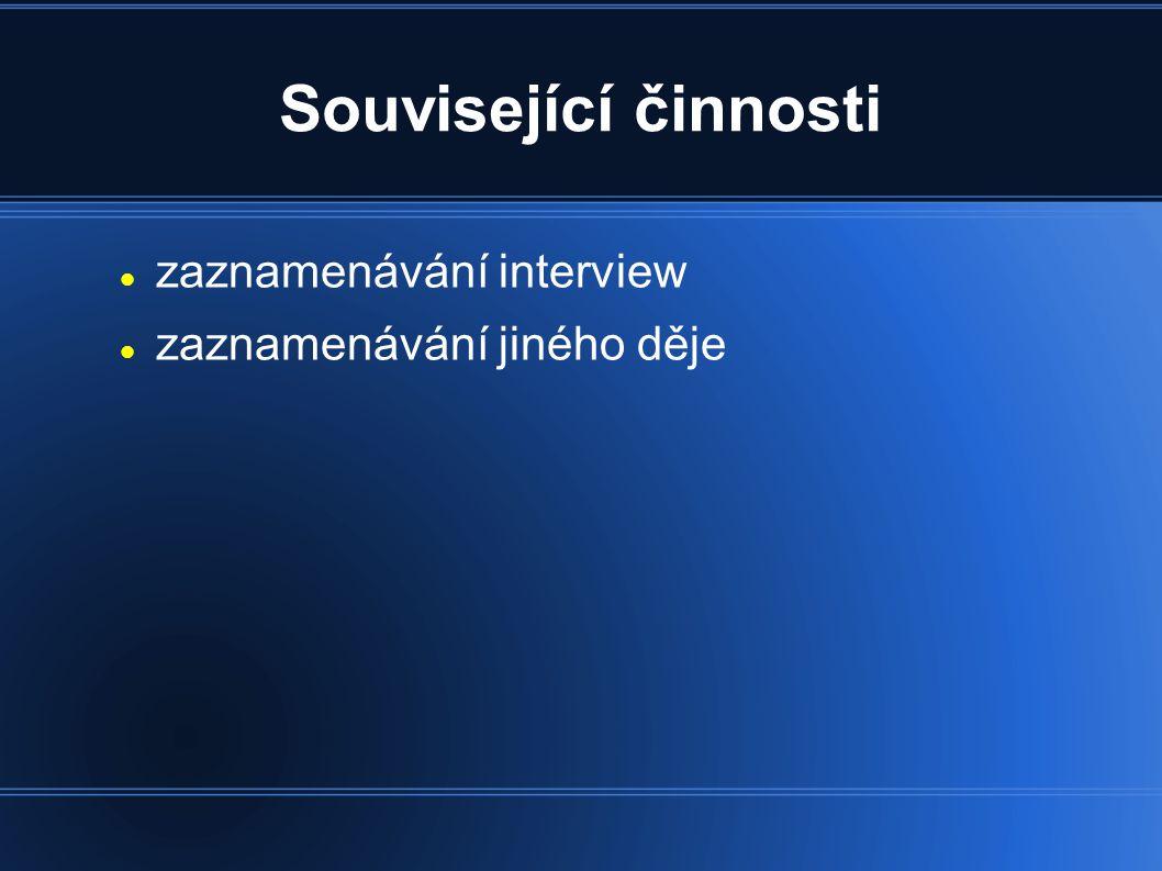 Související činnosti zaznamenávání interview zaznamenávání jiného děje