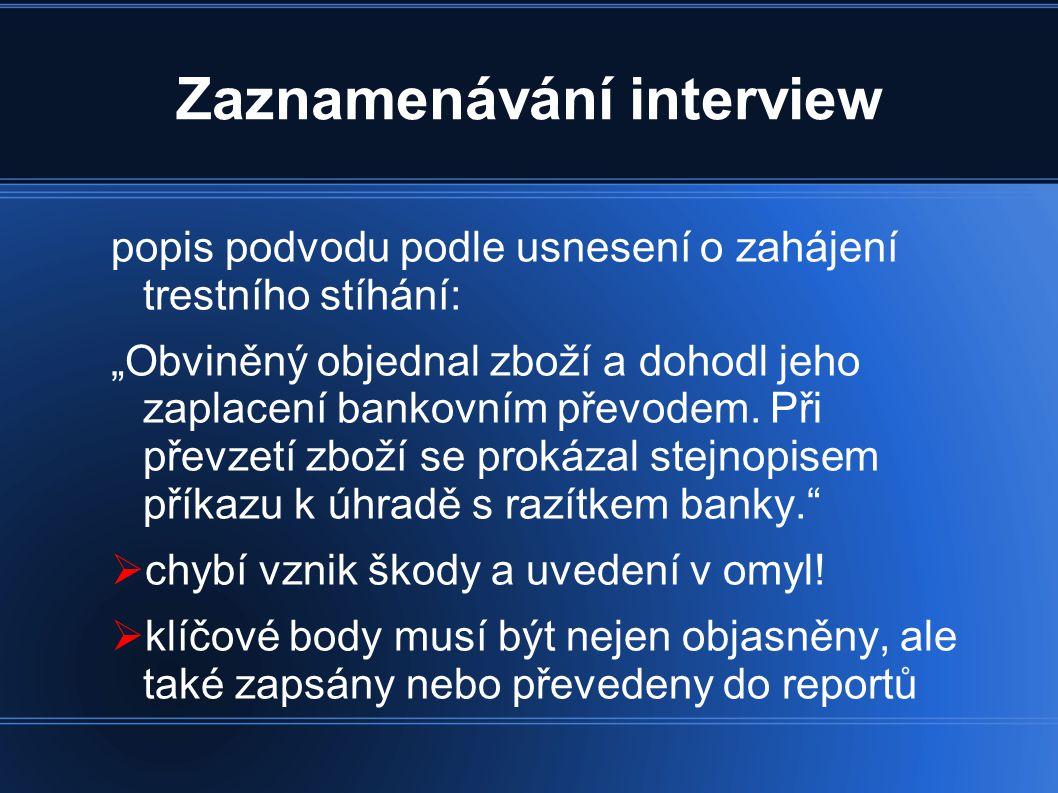 """Zaznamenávání interview popis podvodu podle usnesení o zahájení trestního stíhání: """"Obviněný objednal zboží a dohodl jeho zaplacení bankovním převodem."""