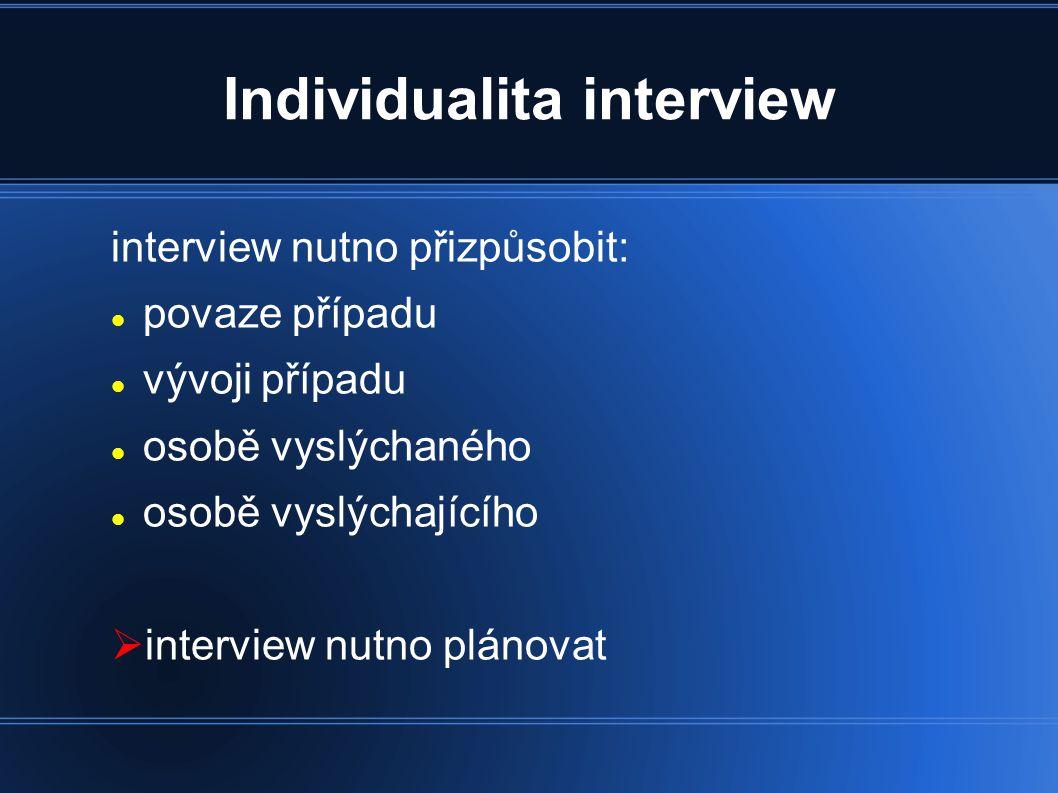 Plánování interview opatřit co nejvíce informací předem analyzovat případ zodpovědět hlavní otázky:  jaké informace  jaké osoby  v jakém pořadí  jaké otázky