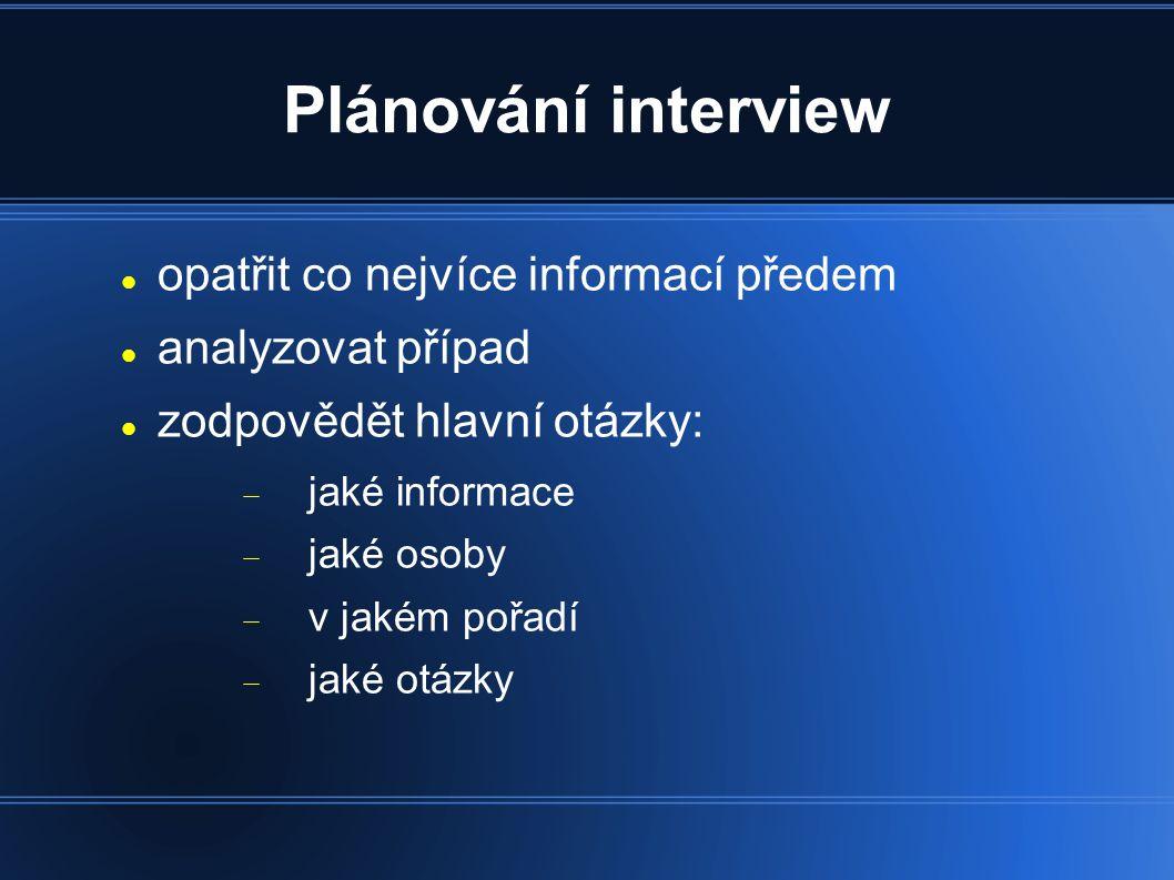 Plánování interview častá chyba při plánování interview: nahodilost  provádění úkonů bez plánu nevede k úspěchu