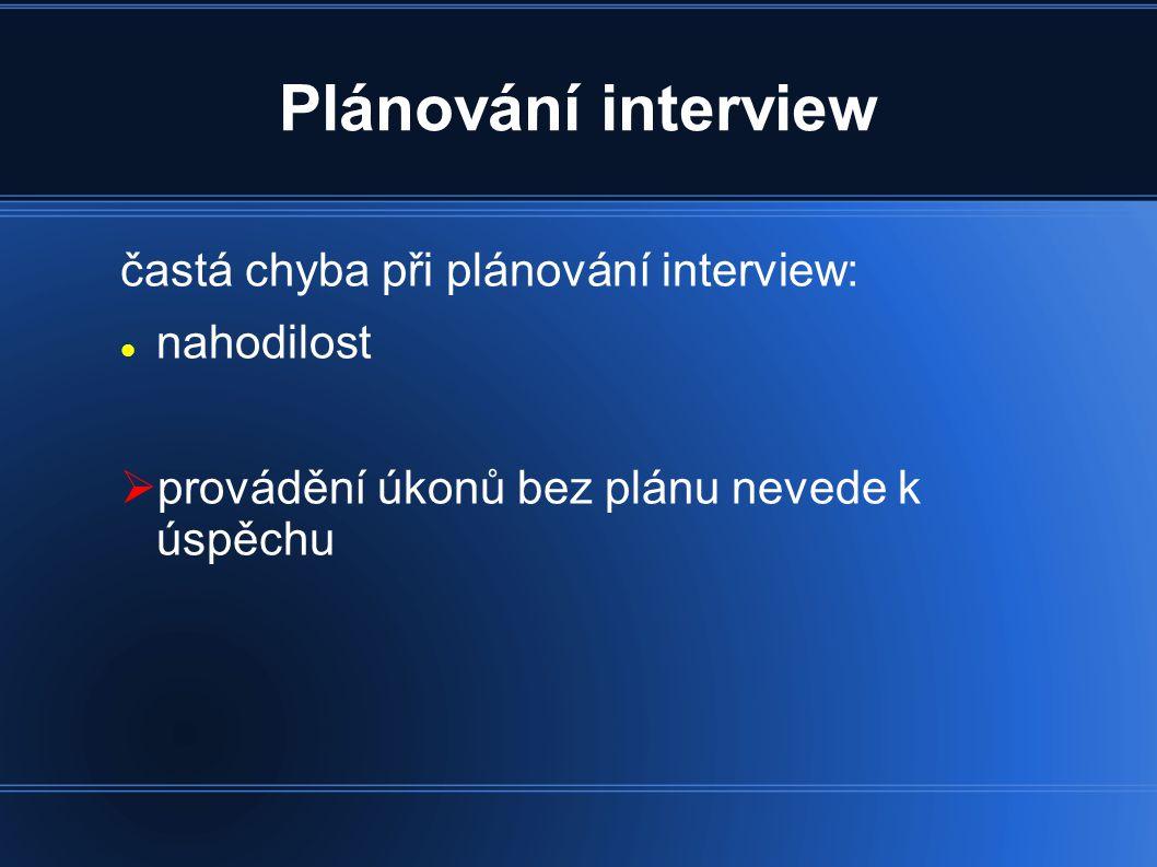 Vlastní interview časté chyby při zahájení interview: příliš strohý úvod důvod podán příliš konfrontačně důvod zjevně nepravdivý nebo nápadně neurčitý