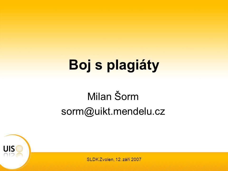 SLDK Zvolen, 12. září 2007 Boj s plagiáty Milan Šorm sorm@uikt.mendelu.cz
