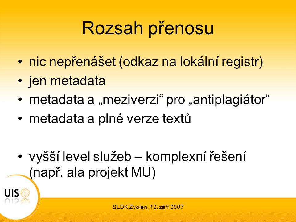 """SLDK Zvolen, 12. září 2007 Rozsah přenosu nic nepřenášet (odkaz na lokální registr) jen metadata metadata a """"meziverzi"""" pro """"antiplagiátor"""" metadata a"""
