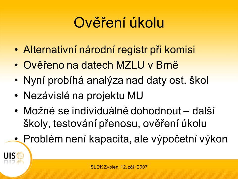 SLDK Zvolen, 12. září 2007 Ověření úkolu Alternativní národní registr při komisi Ověřeno na datech MZLU v Brně Nyní probíhá analýza nad daty ost. škol
