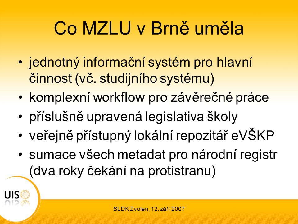 SLDK Zvolen, 12. září 2007 Co MZLU v Brně uměla jednotný informační systém pro hlavní činnost (vč. studijního systému) komplexní workflow pro závěrečn