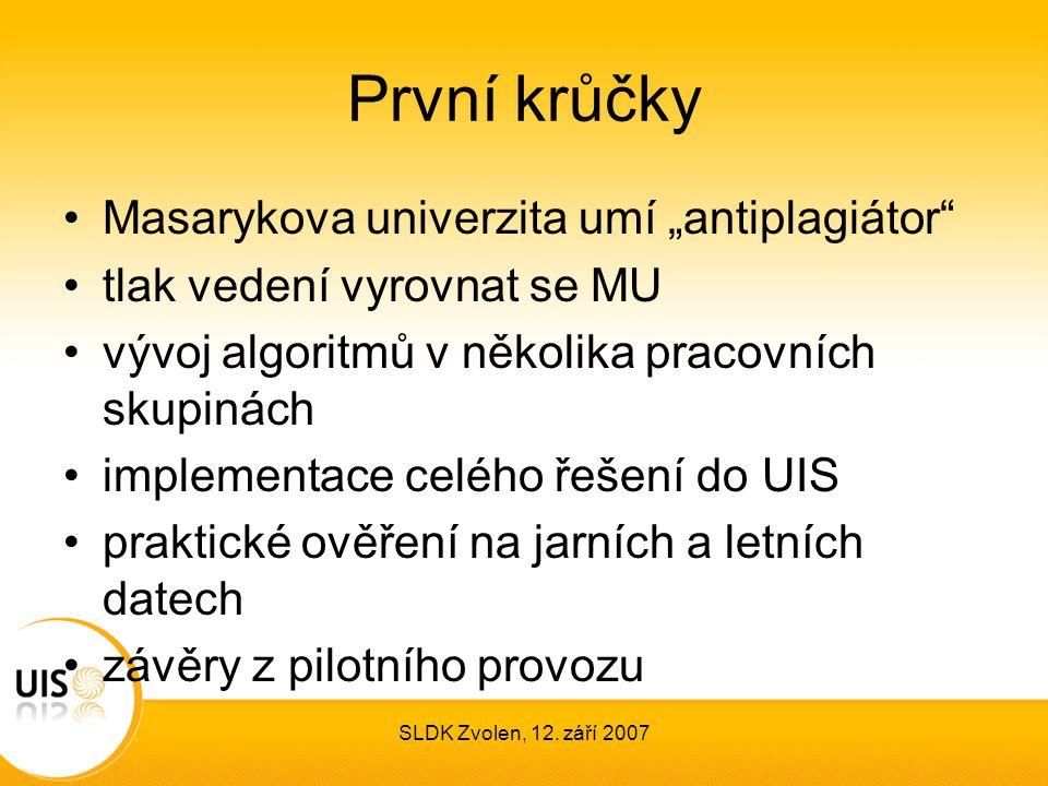 """SLDK Zvolen, 12. září 2007 První krůčky Masarykova univerzita umí """"antiplagiátor"""" tlak vedení vyrovnat se MU vývoj algoritmů v několika pracovních sku"""