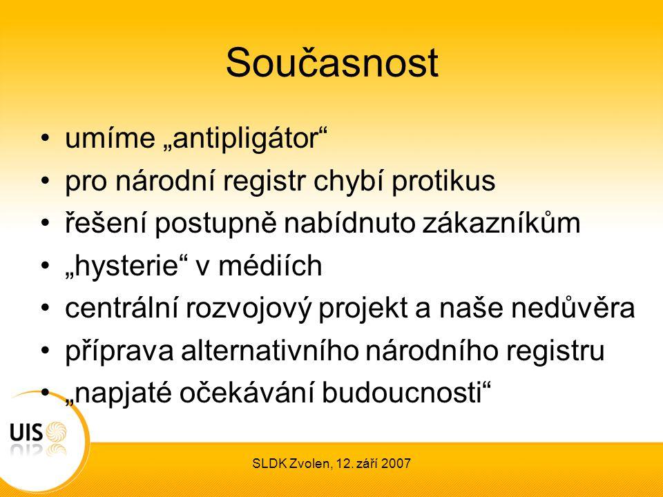 """SLDK Zvolen, 12. září 2007 Současnost umíme """"antipligátor"""" pro národní registr chybí protikus řešení postupně nabídnuto zákazníkům """"hysterie"""" v médiíc"""