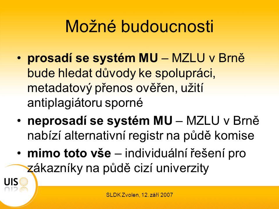 SLDK Zvolen, 12. září 2007 Možné budoucnosti prosadí se systém MU – MZLU v Brně bude hledat důvody ke spolupráci, metadatový přenos ověřen, užití anti