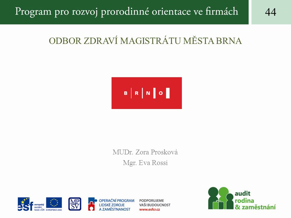 ODBOR ZDRAVÍ MAGISTRÁTU MĚSTA BRNA MUDr. Zora Prosková Mgr. Eva Rossi 44