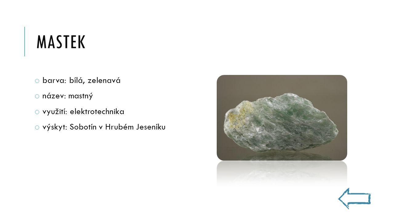 MASTEK o barva: bílá, zelenavá o název: mastný o využití: elektrotechnika o výskyt: Sobotín v Hrubém Jeseníku