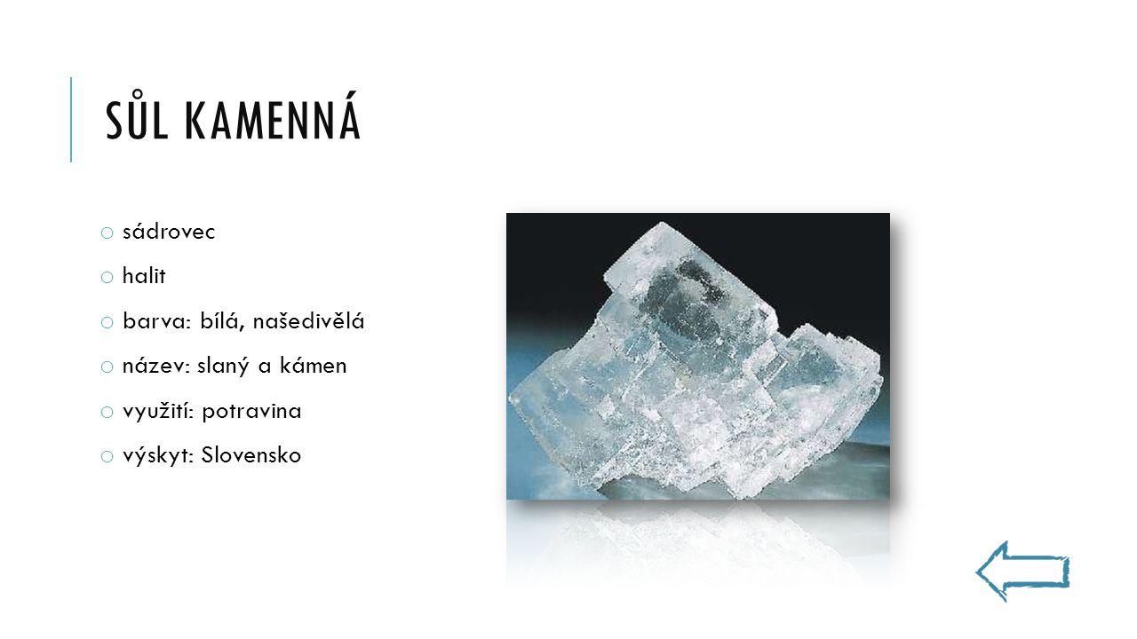 SŮL KAMENNÁ o sádrovec o halit o barva: bílá, našedivělá o název: slaný a kámen o využití: potravina o výskyt: Slovensko