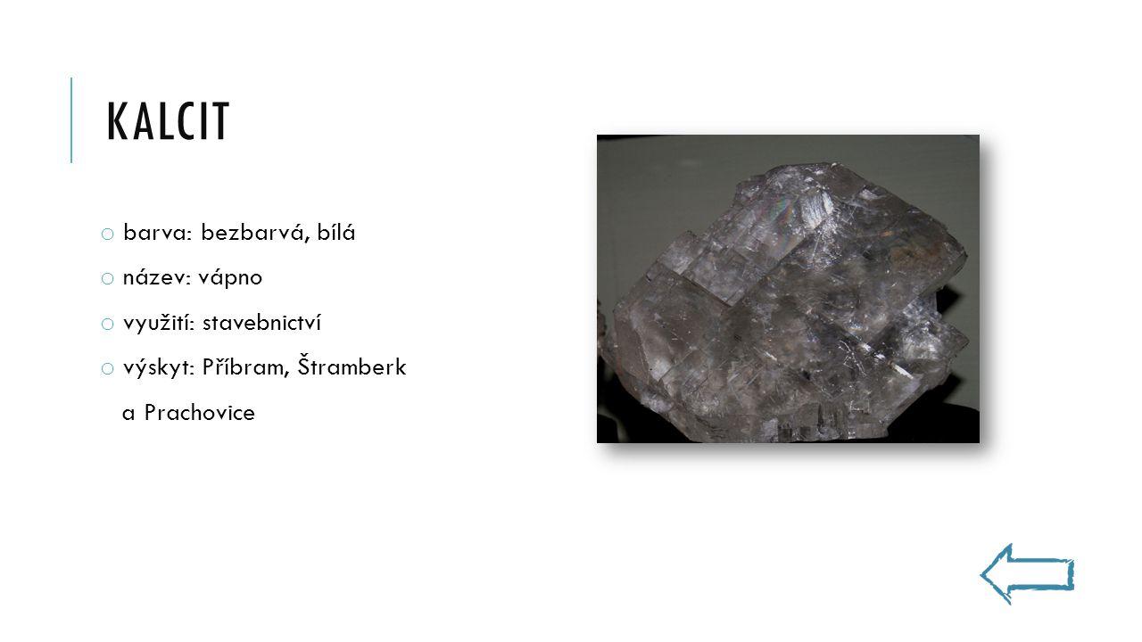 KALCIT o barva: bezbarvá, bílá o název: vápno o využití: stavebnictví o výskyt: Příbram, Štramberk a Prachovice