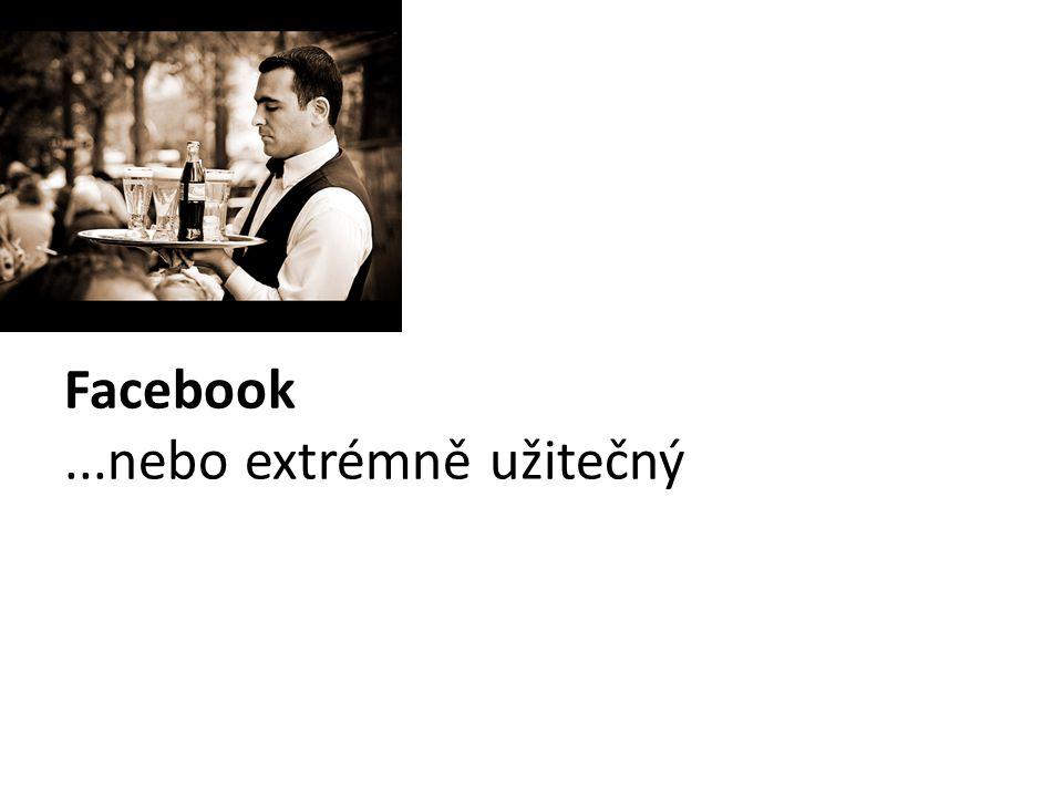 Facebook...nebo extrémně užitečný