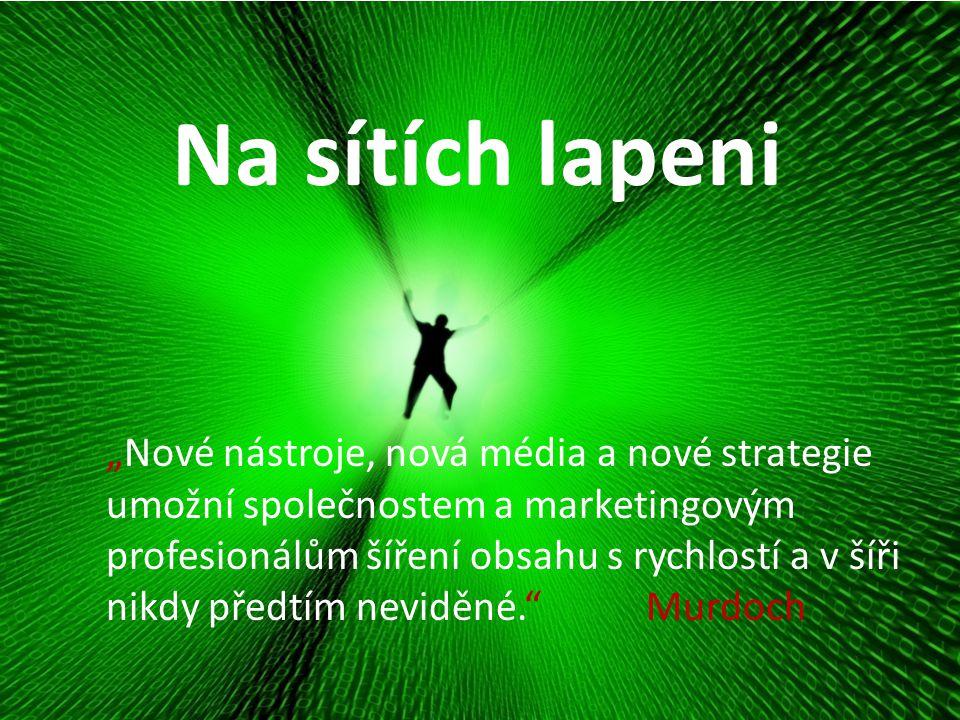 """Na sítích lapeni """"Nové nástroje, nová média a nové strategie umožní společnostem a marketingovým profesionálům šíření obsahu s rychlostí a v šíři nikd"""