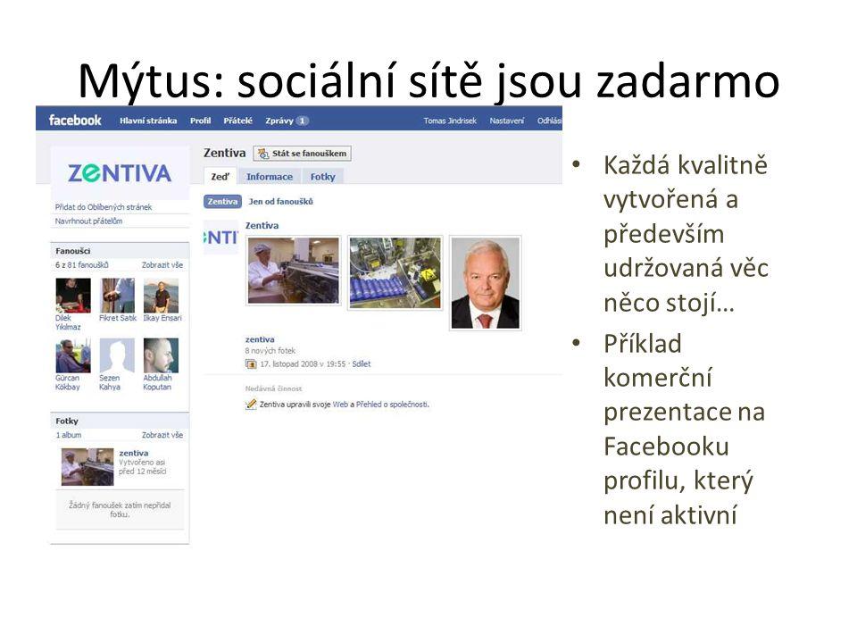 Mýtus: sociální sítě jsou zadarmo Každá kvalitně vytvořená a především udržovaná věc něco stojí… Příklad komerční prezentace na Facebooku profilu, kte