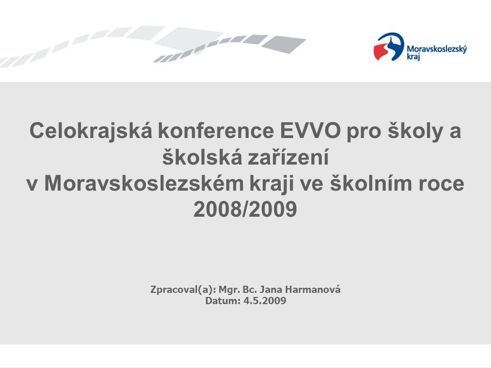 Název prezentace Zpracoval(a): Mgr. Bc. Jana Harmanová, Datum: 4.5.2009 Celokrajská konference EVVO pro školy a školská zařízení v Moravskoslezském kr