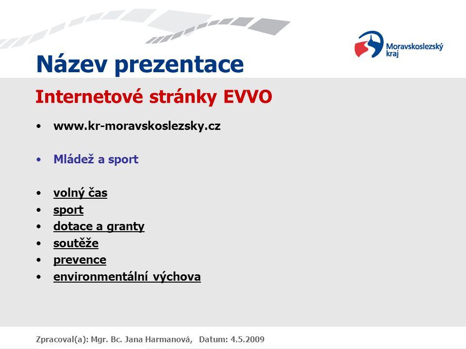 Název prezentace Zpracoval(a): Mgr. Bc. Jana Harmanová, Datum: 4.5.2009 Internetové stránky EVVO www.kr-moravskoslezsky.cz Mládež a sport volný čas sp