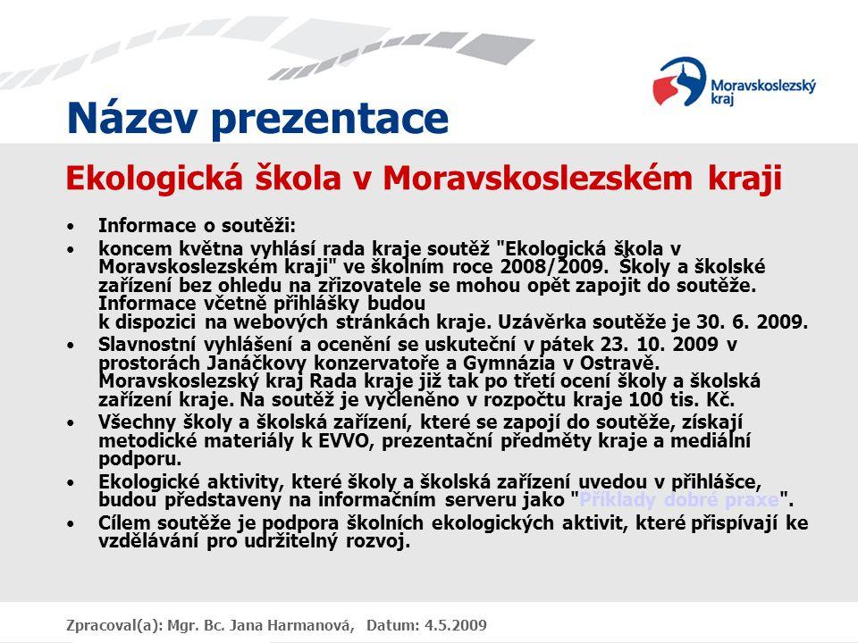 Název prezentace Zpracoval(a): Mgr. Bc. Jana Harmanová, Datum: 4.5.2009 Ekologická škola v Moravskoslezském kraji Informace o soutěži: koncem května v