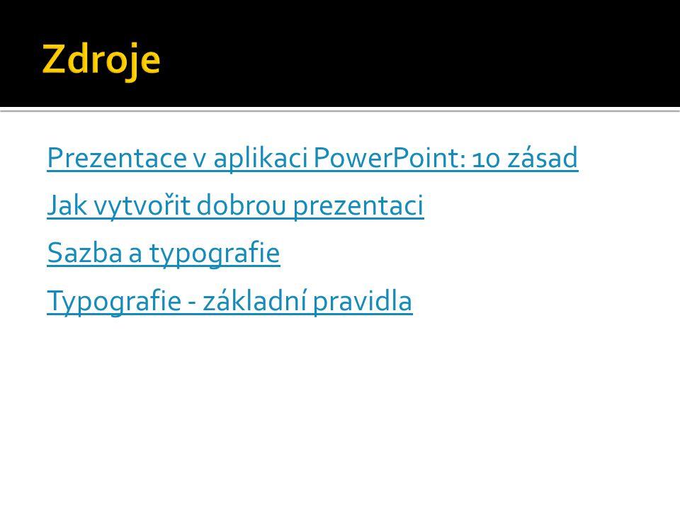 Prezentace v aplikaci PowerPoint: 10 zásad Jak vytvořit dobrou prezentaci Sazba a typografie Typografie - základní pravidla