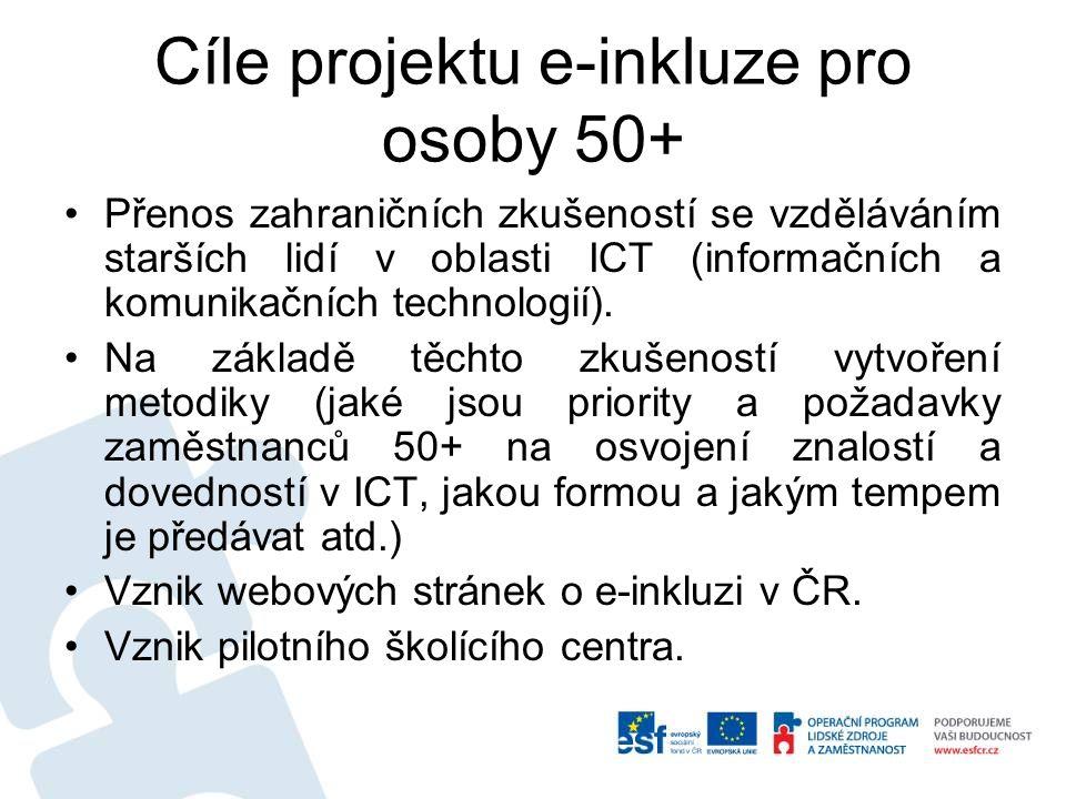 Cíle projektu e-inkluze pro osoby 50+ Přenos zahraničních zkušeností se vzděláváním starších lidí v oblasti ICT (informačních a komunikačních technolo