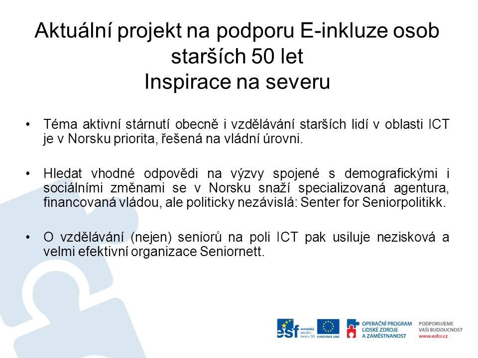 Aktuální projekt na podporu E-inkluze osob starších 50 let Inspirace na severu Téma aktivní stárnutí obecně i vzdělávání starších lidí v oblasti ICT j