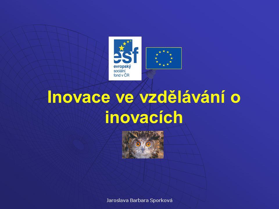 Jaroslava Barbara Sporková Inovace ve vzdělávání o inovacích