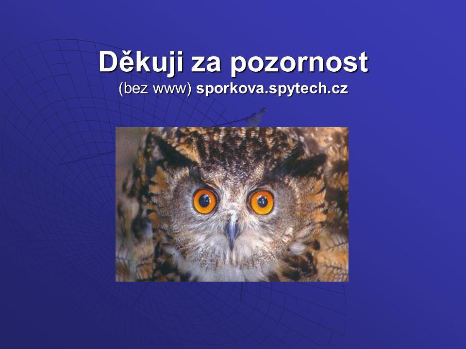 Děkuji za pozornost (bez www) sporkova.spytech.cz
