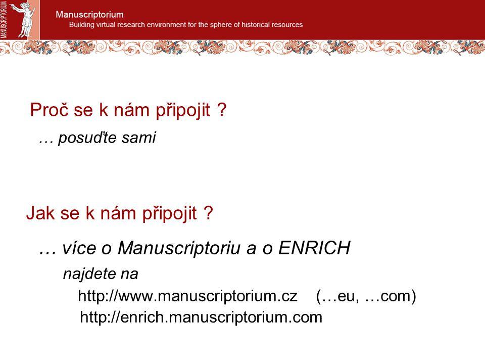 Jak se k nám připojit ? … více o Manuscriptoriu a o ENRICH najdete na http://www.manuscriptorium.cz (…eu, …com) http://enrich.manuscriptorium.com Proč
