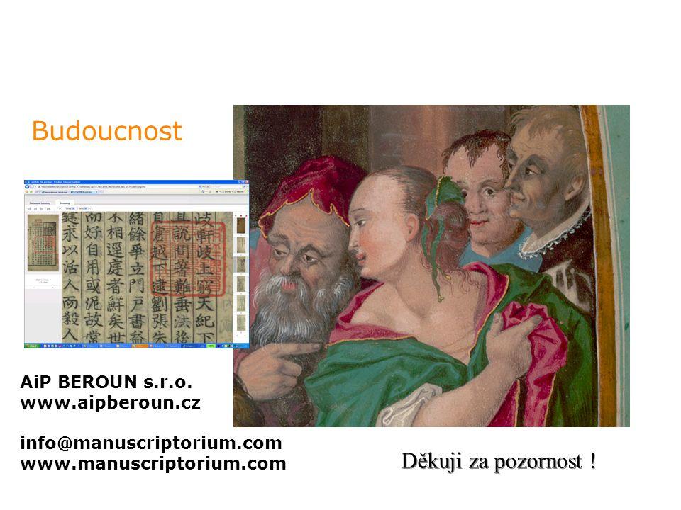 Budoucnost Spolupráce Nadčasovost a nezávislost dat AiP BEROUN s.r.o. www.aipberoun.cz info@manuscriptorium.com www.manuscriptorium.com Děkuji za pozo