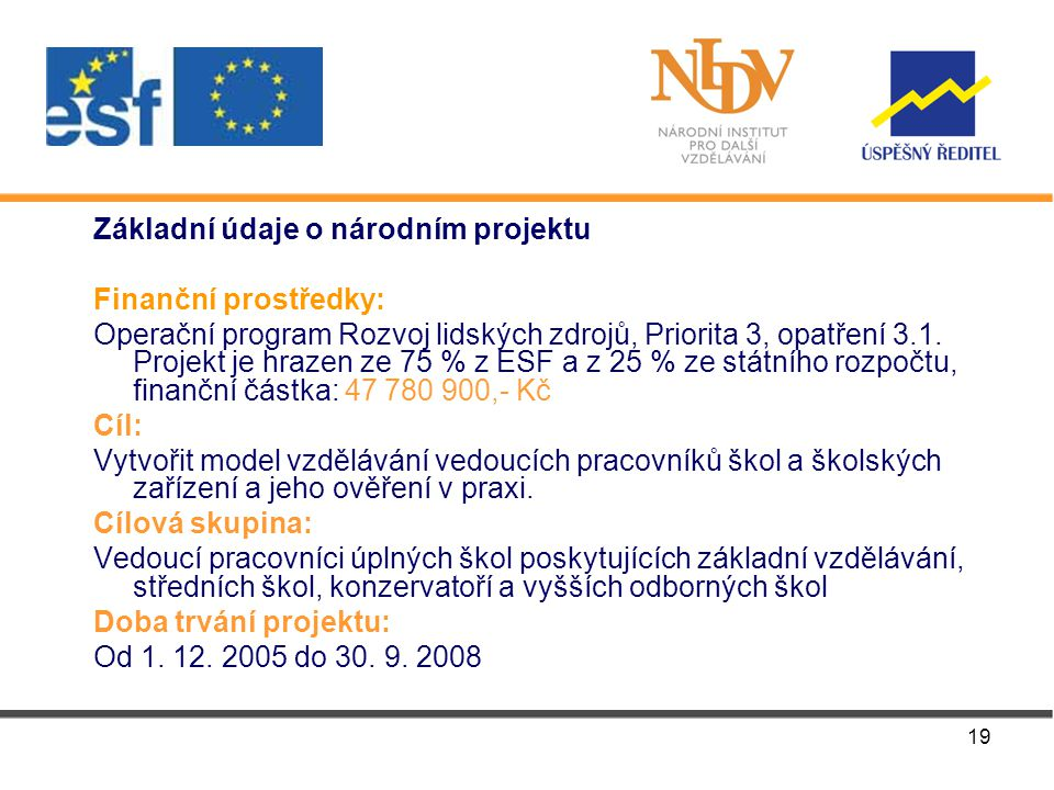 19 Základní údaje o národním projektu Finanční prostředky: Operační program Rozvoj lidských zdrojů, Priorita 3, opatření 3.1.