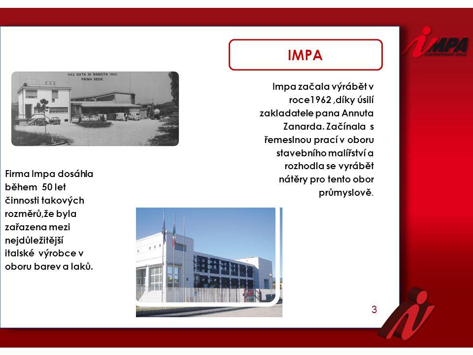 3 Impa začala výrábět v roce1962,díky úsilí zakladatele pana Annuta Zanarda. Začínala s řemeslnou prací v oboru stavebního malířství a rozhodla se vyr