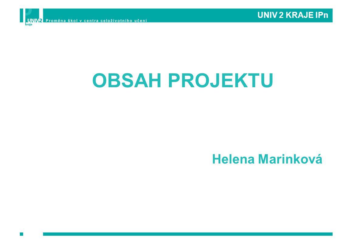 UNIV 2 KRAJE IPn OBSAH PROJEKTU Helena Marinková