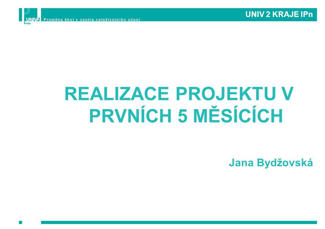 UNIV 2 KRAJE IPn REALIZACE PROJEKTU V PRVNÍCH 5 MĚSÍCÍCH Jana Bydžovská