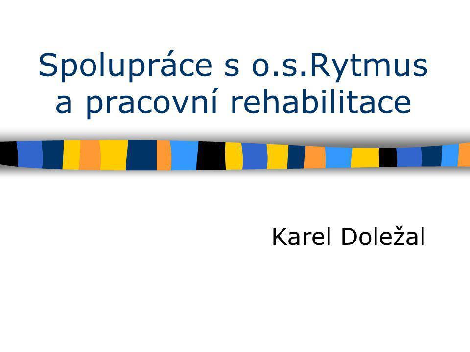 Spolupráce s o.s.Rytmus a pracovní rehabilitace Karel Doležal