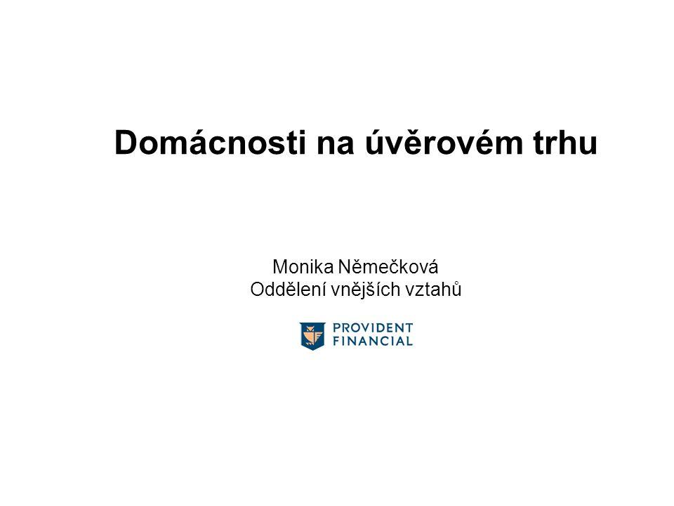 Domácnosti na úvěrovém trhu Monika Němečková Oddělení vnějších vztahů
