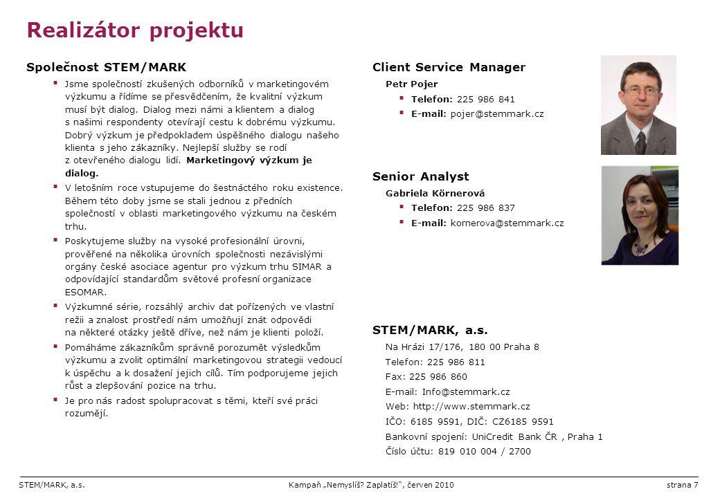 """STEM/MARK, a.s.Kampaň """"Nemyslíš? Zaplatíš!"""", červen 2010strana 7 Realizátor projektu Společnost STEM/MARK  Jsme společností zkušených odborníků v mar"""