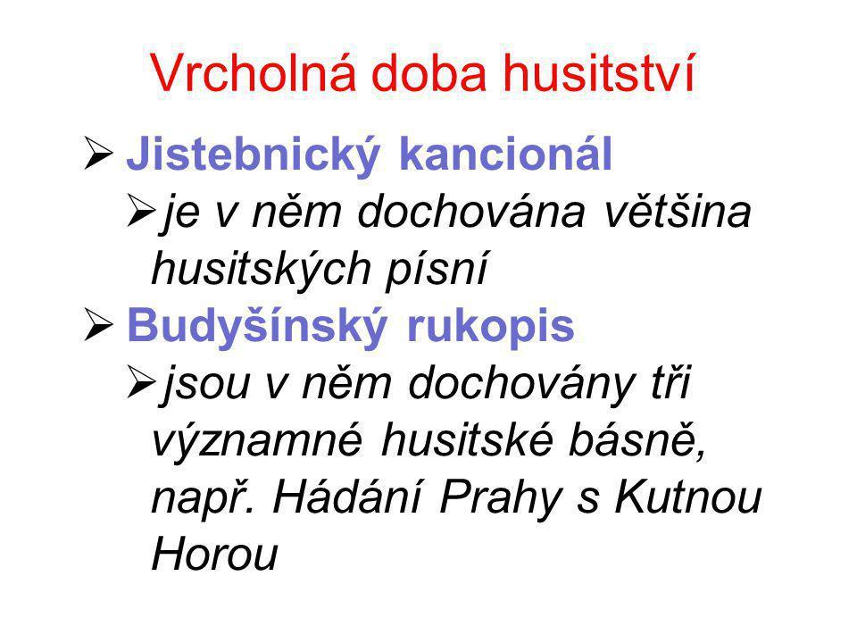 Vrcholná doba husitství  Jistebnický kancionál  je v něm dochována většina husitských písní  Budyšínský rukopis  jsou v něm dochovány tři významné husitské básně, např.