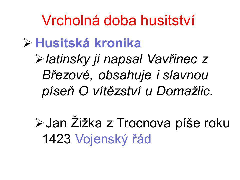 Vrcholná doba husitství  Husitská kronika  latinsky ji napsal Vavřinec z Březové, obsahuje i slavnou píseň O vítězství u Domažlic.  Jan Žižka z Tro