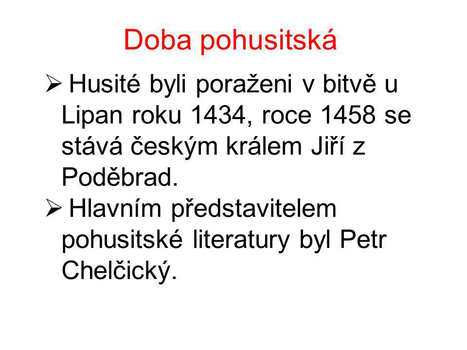 Doba pohusitská  Husité byli poraženi v bitvě u Lipan roku 1434, roce 1458 se stává českým králem Jiří z Poděbrad.  Hlavním představitelem pohusitsk
