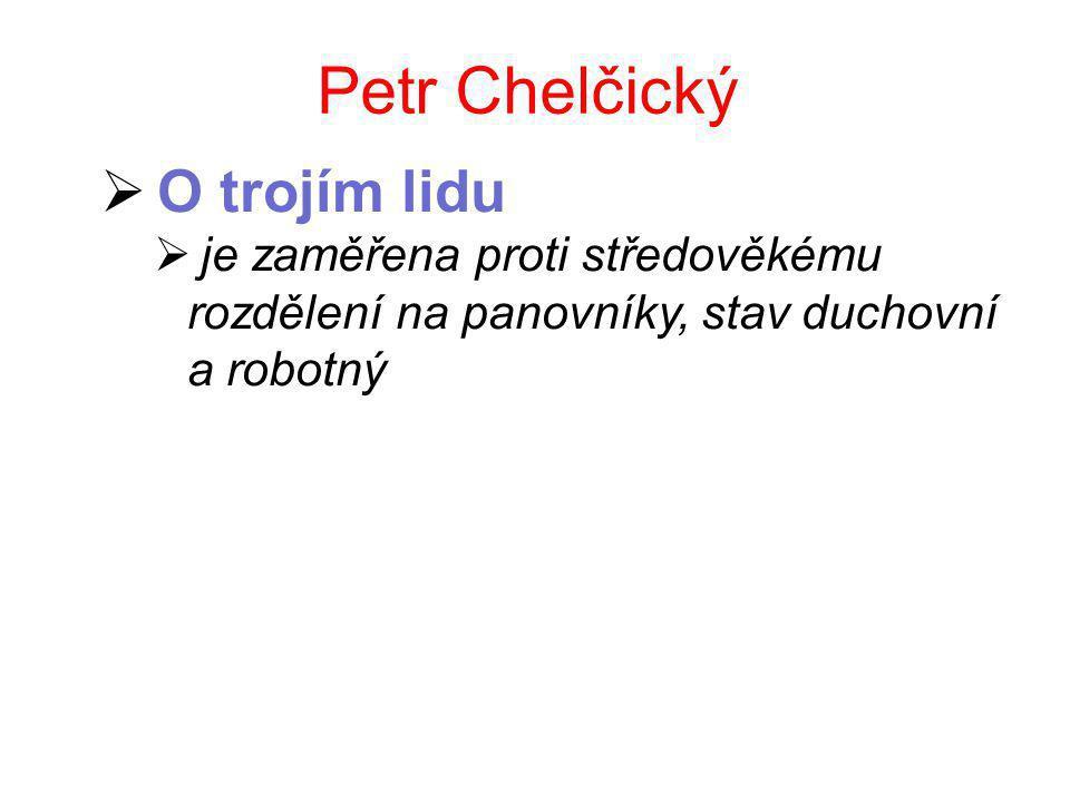 Petr Chelčický  O trojím lidu  je zaměřena proti středověkému rozdělení na panovníky, stav duchovní a robotný