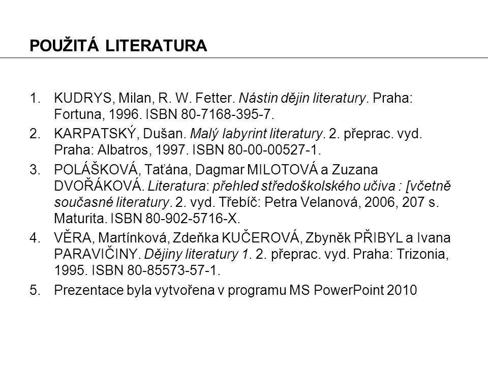 POUŽITÁ LITERATURA 1.KUDRYS, Milan, R. W. Fetter. Nástin dějin literatury. Praha: Fortuna, 1996. ISBN 80-7168-395-7. 2.KARPATSKÝ, Dušan. Malý labyrint