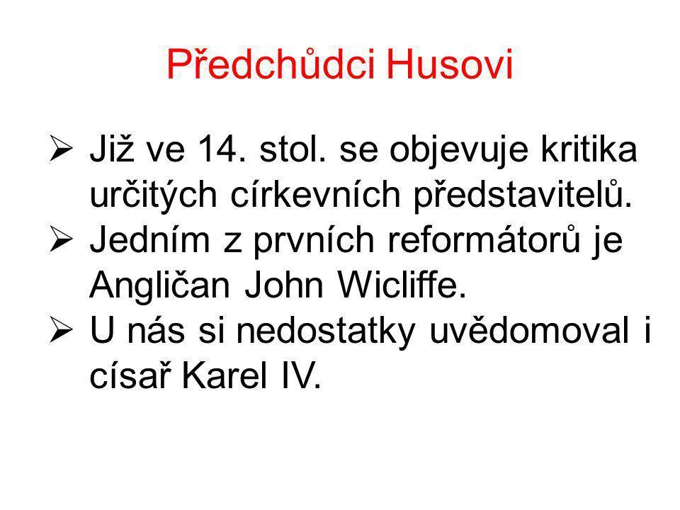 Předchůdci Husovi  Již ve 14.stol. se objevuje kritika určitých církevních představitelů.
