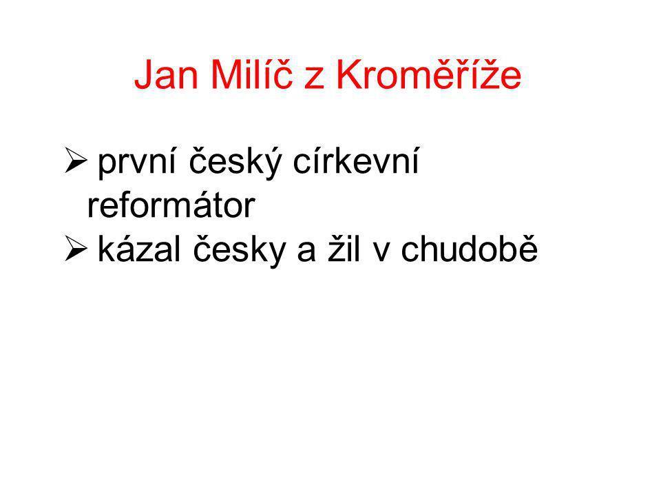 Jan Milíč z Kroměříže  první český církevní reformátor  kázal česky a žil v chudobě