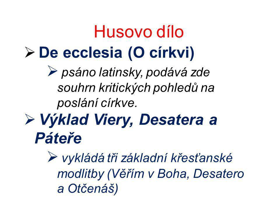 Husovo dílo  De ecclesia (O církvi)  psáno latinsky, podává zde souhrn kritických pohledů na poslání církve.  Výklad Viery, Desatera a Páteře  vyk
